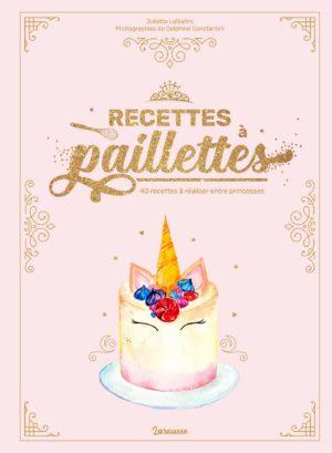 Recettes à paillettes de Juliette Lalbaltry